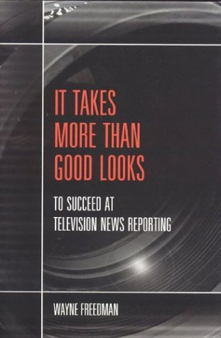 It Takes More Than Good Looks-- to Succeed at Television News Reporting  2003 edition cover