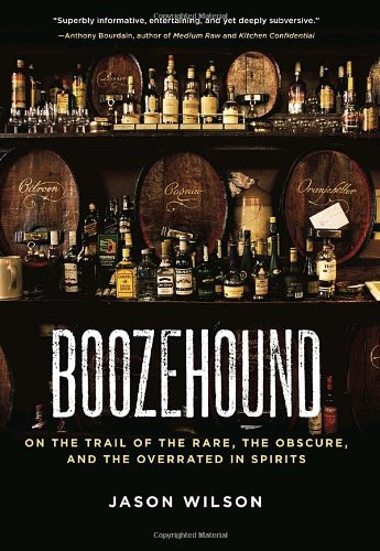 Boozehound On the Trail of the Rare, the Obscure, and the Overrated in Spirits  2010 edition cover