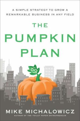Pumpkin Plan A Simple Strategy to Grow a Remarkable Business in Any Field  2012 edition cover