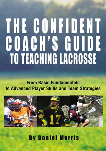 Confident Coach's Guide to Teaching Lacrosse From Basic Fundamentals to Advanced Player Skills and Team Strategies  2005 edition cover