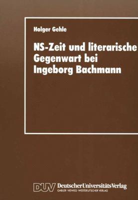 NS-Zeit und Literarische Gegenwart Bei Ingeborg Bachmann   1995 9783824441884 Front Cover
