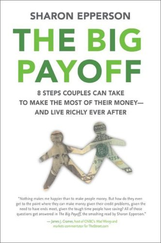 Big Payoff 8 Steps Couples Can Take to Make the Most of Their Money--And Live Richly Ever After  2007 9780060744885 Front Cover