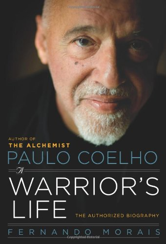 Paulo Coelho: a Warrior's Life The Authorized Biography  2009 9780061718885 Front Cover