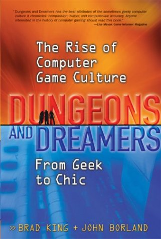 Dungeons and Dreamers The Rise of Computer Game Culture from Geek to Chic  2003 9780072228885 Front Cover