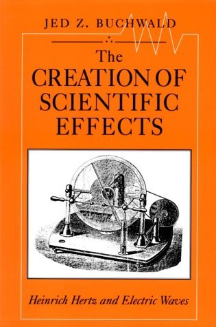 Creation of Scientific Effects Heinrich Hertz and Electric Waves  1994 9780226078885 Front Cover