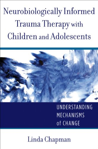 Neurobiologically Informed Trauma Therapy with Children and Adolescents Understanding Mechanisms of Change  2014 edition cover