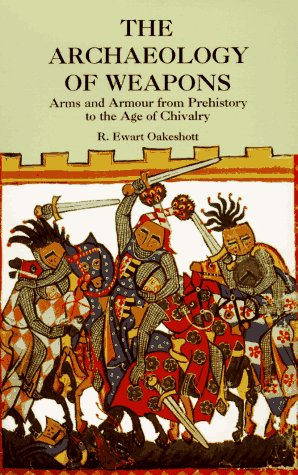 Archaeology of Weapons Arms and Armour from Prehistory to the Age of Chivalry Unabridged  edition cover