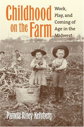 Childhood on the Farm Work, Play, and Coming of Age in the Midwest  2005 edition cover