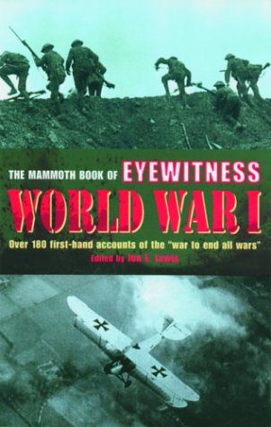 Mammoth Book of Eyewitness World War I Over 280 First-Hand Accounts of the War to End All Wars N/A edition cover