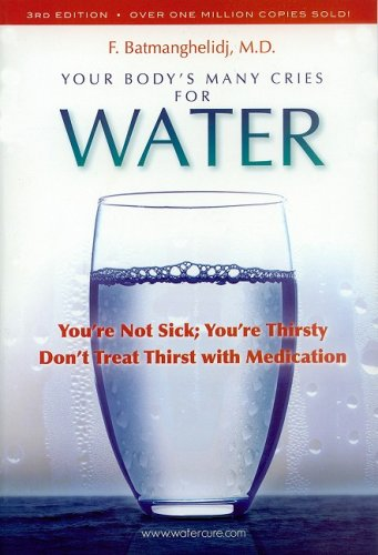 Your Body's Many Cries for Water You're Not Sick; You're Thirsty: Don't Treat Thirst with Medications 3rd edition cover