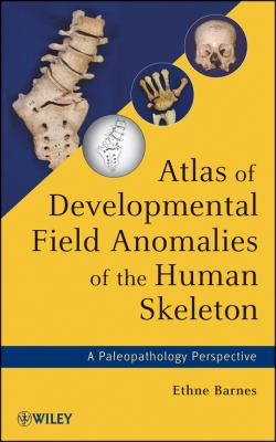 Atlas of Developmental Field Anomalies of the Human Skeleton A Paleopathology Perspective  2013 9781118013885 Front Cover