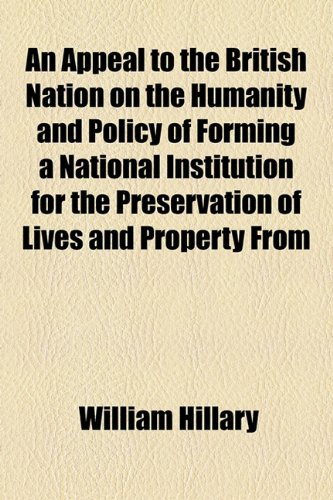 Appeal to the British Nation on the Humanity and Policy of Forming a National Institution for the Preservation of Lives and Property From  2010 edition cover