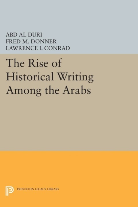 Rise of Historical Writing among the Arabs   1984 9781400853885 Front Cover