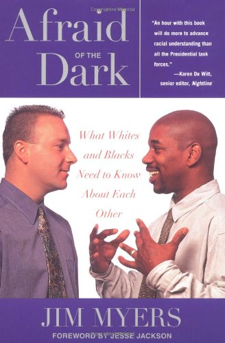 Afraid of the Dark What Whites and Blacks Need to Know about Each Other N/A edition cover
