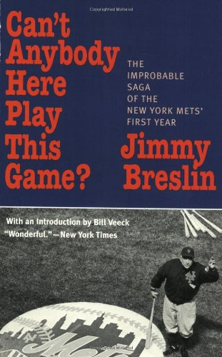 Can't Anybody Here Play This Game? The Improbable Saga of the New York Mets' First Year  2003 edition cover