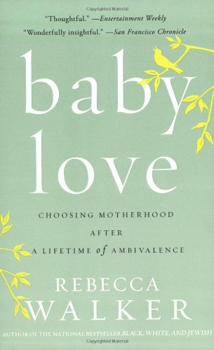 Baby Love Choosing Motherhood after a Lifetime of Ambivalence N/A edition cover