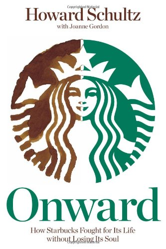 Onward How Starbucks Fought for Its Life Without Losing Its Soul  2011 edition cover