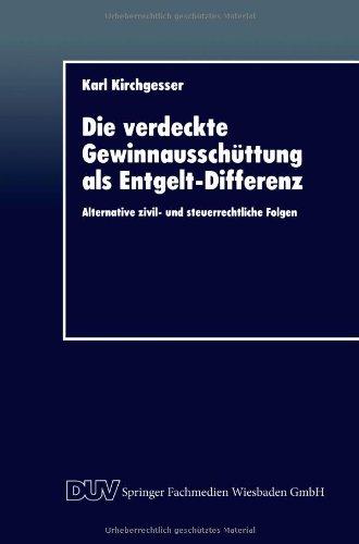 Die Verdeckte Gewinnausschüttung Als Entgelt-differenz: Alternative Zivil- Und Steuerrechtliche Folgen  1996 9783824402885 Front Cover