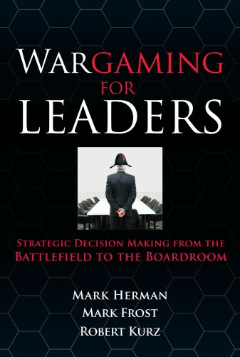 Wargaming for Leaders Strategic Decision Making from the Battlefield to the Boardroom  2009 edition cover