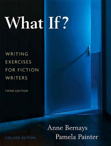 What If? Writing Exercises for Fiction Writers 3rd 2010 9780205616886 Front Cover