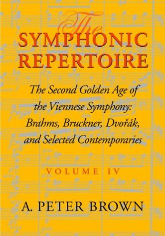 Symphonic Repertoire, Volume IV The Second Golden Age of the Viennese Symphony: Brahms, Bruckner, Dvor�k, Mahler, and Selected Contemporaries  2003 9780253334886 Front Cover