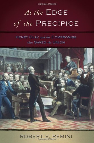 At the Edge of the Precipice Henry Clay and the Compromise That Saved the Union  2010 edition cover