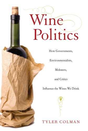 Wine Politics How Governments, Environmentalists, Mobsters, and Critics Influence the Wines We Drink  2010 edition cover