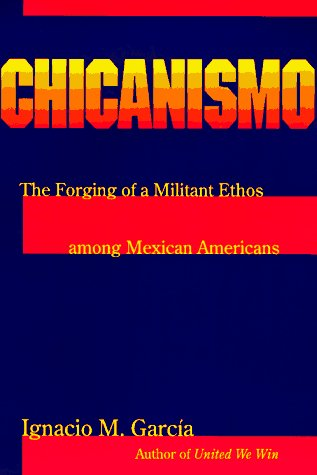 Chicanismo The Forging of a Militant Ethos among Mexican Americans  1997 edition cover