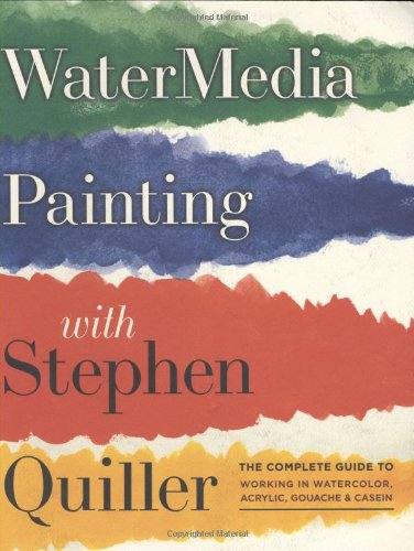 Watermedia Painting with Stephen Quiller The Complete Guide to Working in Watercolor, Acrylics, Gouache, and Casein  2008 edition cover