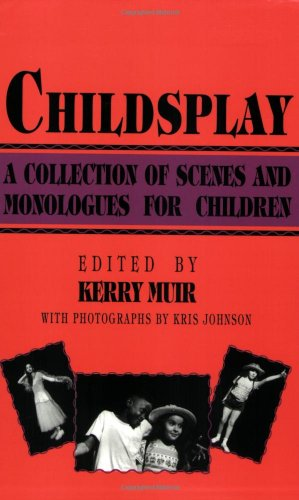 Childsplay A Collection of Scenes and Monologues for Children N/A 9780879101886 Front Cover