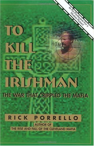 To Kill the Irishman : The War that Crippled the Mafia 2nd 2001 9780966250886 Front Cover
