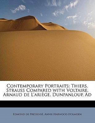 Contemporary Portraits Thiers, Strauss Compared with Voltaire, Arnaud de L'ari�ge, Dunpanloup, Ad N/A 9781115851886 Front Cover