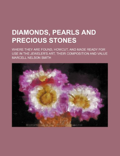 Diamonds, Pearls and Precious Stones; Where They Are Found, Howcut, and Made Ready for Use in the Jeweler's Art, Their Composition and Value  2010 edition cover