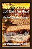 Gluten Free Bread 100 Wheat Free Bread and Baked Goods Recipes N/A 9781491090886 Front Cover