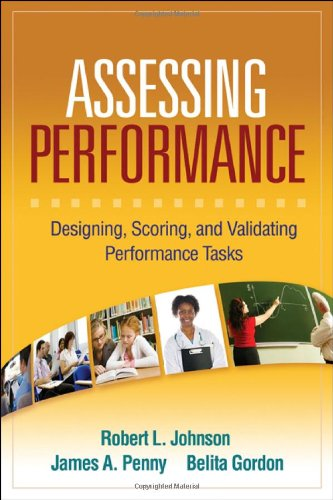 Assessing Performance Designing, Scoring, and Validating Performance Tasks  2008 9781593859886 Front Cover