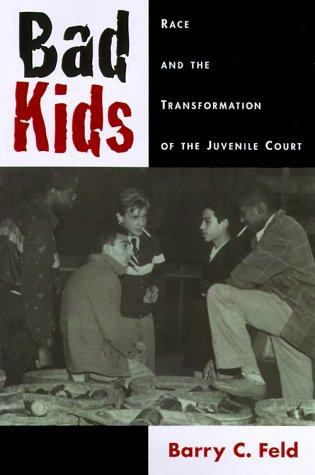 Bad Kids Race and the Transformation of the Juvenile Court  1999 9780195097887 Front Cover