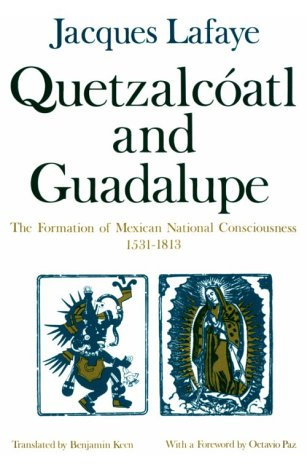Quetzalcoatl and Guadalupe The Formation of Mexican National Consciousness, 1531-1813 Reprint edition cover