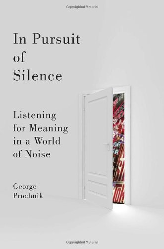 In Pursuit of Silence Listening for Meaning in a World of Noise  2010 edition cover