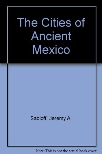 Cities of Ancient Mexico : Reconstructing a Lost World 1st 9780500275887 Front Cover