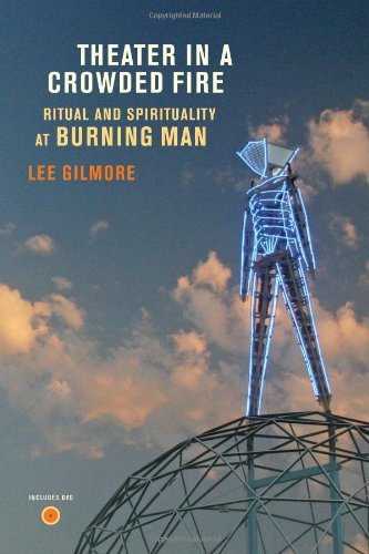 Theater in a Crowded Fire Ritual and Spirituality at Burning Man  2010 edition cover
