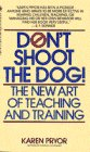 Don't Shoot the Dog The New Art of Teaching and Training N/A edition cover