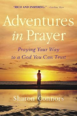 Adventures in Prayer Praying Your Way to a God You Can Trust N/A 9780553381887 Front Cover