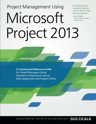 Project Management Using Microsoft Project 2013 A Training and Reference Guide for Project Managers Using Standard, Professional, Server, Web Application and Project Online  2013 edition cover