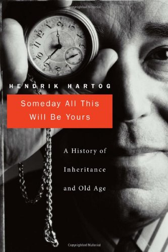 Someday All This Will Be Yours A History of Inheritance and Old Age  2012 9780674046887 Front Cover