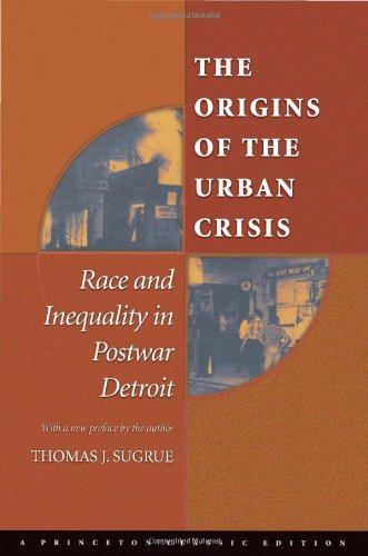 Origins of the Urban Crisis Race and Inequality in Postwar Detroit  1998 edition cover
