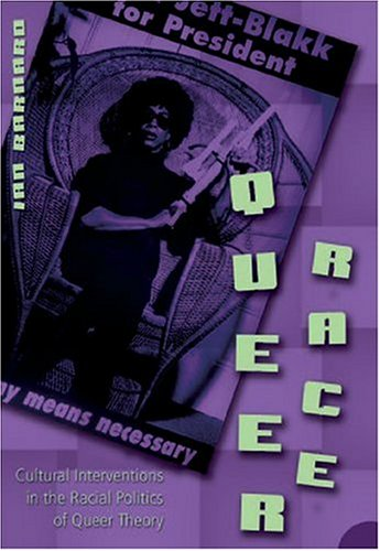 Queer Race Cultural Interventions in the Racial Politics of Queer Theory  2005 9780820470887 Front Cover