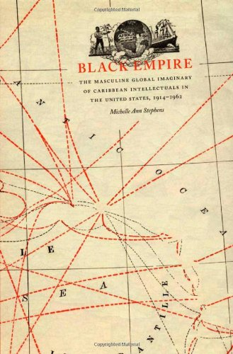 Black Empire The Masculine Global Imaginary of Caribbean Intellectuals in the United States, 1914-1962  2005 edition cover
