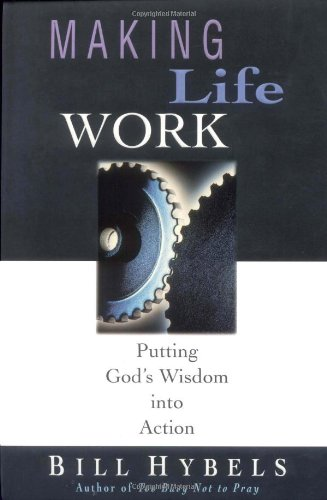 Making Life Work Putting God's Wisdom into Action N/A edition cover