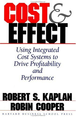 Cost and Effect Using Integrated Cost Systems to Drive Profitability and Performance  1997 9780875847887 Front Cover