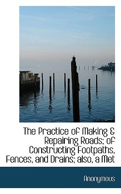 Practice of Making of Constructing Footpaths, Fences, and Drains; Also, a Met N/A 9781115362887 Front Cover